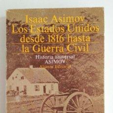 Libros: LOS ESTADOS UNIDOS DESDE 1816 HASTA LA GUERRA CIVIL. ISAAC ASIMOV.. Lote 127936055