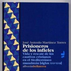 Libros: PRISIONEROS DE LOS INFIELES. VIDA Y RESCATE DE LOS CAUTIVOS CRISTIANOS EN EL MEDITERRÁNEO... 2004.. Lote 128417679