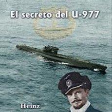 Libros: EL SECRETO DEL U-977 66 DÍAS BAJO EL AGUA EL VIAJE SUBMARINO SECRETO A ARGENTINA HEINZ SCHÄFFER U997. Lote 129278679