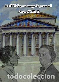 ADOLF HITLER MI AMIGO DE JUVENTUD AUGUST KUBIZEK GASTOS ENVIO GRATI ADOLF EL JOVEN HITLER QUE CONOCI (Libros Nuevos - Historia - Historia Moderna)