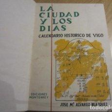Libros: VIGO- HISTORIA - LA CIUDAD Y LOS DIAS- JOSE. M. ALVAREZ BLAZQUEZ - ED. MONTERREY1960 + INFO.. Lote 132184010