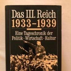 Libros: LIBRO DAS III REICH 1933-1939 EINE TAGESCHRONIK DER POLITIK-WIRTSCHAFT-KULTUR, HITLER, NAZI, NSDAP. Lote 134641802