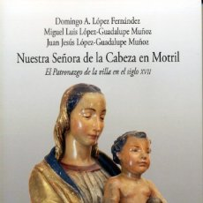 Libros: LIBRO NUESTRA SEÑORA DE LA CABEZA EN MOTRIL. DOMINGO A. LOPEZ FERNÁNDEZ. NUEVO. PRECINTADO. Lote 134813946