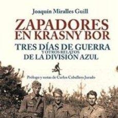 Libros: ZAPADORES EN KRASNY BOR TRES DIAS DE GUERRA Y OTROS RELATOS DE LA DIVISION AZUL JOAQUIN MIRALLES GUI. Lote 139532550
