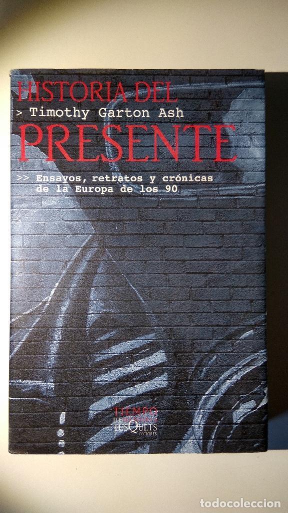 HISTORIA DEL PRESENTE DE TIMOTHY GARTON ASH (Libros Nuevos - Historia - Historia Moderna)