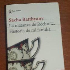 Libros: LA MATANZA DE RECHNITZ. SACHA BATTHYANY. Lote 139027726
