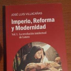 Libros: IMPERIO, REFORMA Y MODERNIDAD (VOL. 1): LA REVOLUCION INTELECTUAL DE LUTERO (EN PAPEL) VILLACAÑAS B. Lote 139029030