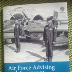 Libros: AIR FORCE ADVISING AND ASSISTANCE. DEVELOPING AIRPOWER IN CLIENT STATES. Lote 139185734