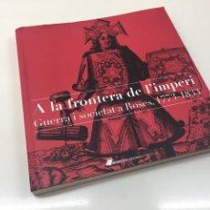 Libros: CATÁLOGO EXPOSICIÓN | A LA FRONTERA DE L'IMPERI, GUERRA DE LA INDEPENDENCIA. Lote 139511016