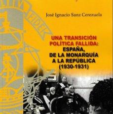 Libros: UNA TRANSICIÓN POLÍTICA FALLIDA: ESPAÑA, DE LA MONARQUÍA A LA REPÚBLICA (SANZ CEREZUELA) FUE 2018. Lote 143078542
