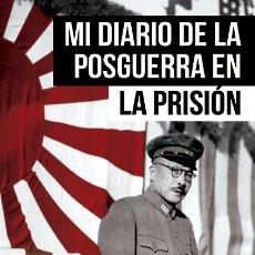 Livros: MI DIARIO DE LA POSGUERRA EN LA PRISIÓN POR HIDEKI TOJO PRIMER MINISTRO JAPONES DURANTE LA II GUERRA. Lote 234109095
