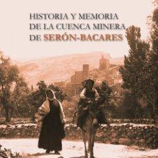 Livres: TORREBLANCA MARTÍNEZ, JUAN: HISTORIA Y MEMORIA DE LA CUENCA MINERA DE SERÓN-BACARES, ALMERÍA. Lote 148474710