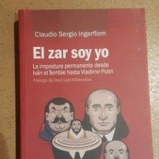 Libros: EL ZAR SOY YO. LA IMPOSTURA PERMANENTE DESDE IVÁN EL TERRIBLE HASTA VLADÍMIR PUTIN. Lote 149356946