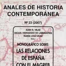 Libros: LAS RELACIONES DE ESPAÑA CON EL MAGREB EN LOS SIGLOS XIX Y XX. «ANALES DE HISTORIA...» NO. 23. 2007.. Lote 150346150