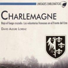Libros: CHARLEMAGNE: VOLUNTARIOS FRANCESE EN EL ESTE (2015) - DAVID ALEGRE LORENZ - ISBN: 9788494339523. Lote 152280761