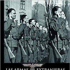 Libros: LAS ARMAS EXTRANJERAS DE LA WEHRMACHT SOTO BENITO, ANTONIO GALLAND BOOKS, GASTOS DE ENVIO GRATIS. Lote 156600978