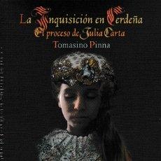 Libros: LA INQUISICIÓN EN CERDEÑA. EL PROCESO DE JULIA CARTA (TOMASINO PINNA) I.F.C. 2019. Lote 175893985