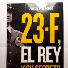 Libri: 23-F, EL REY Y SU SECRETO. JESÚS PALACIOS. Lote 176138748