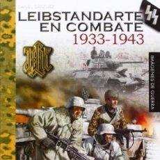Libros: LEIBSTANDARTE EN COMBATE 1933-1943, SANCHEZ, DANIEL GASTOS DE ENVIO GRATIS WAFFEN SS. Lote 44080090