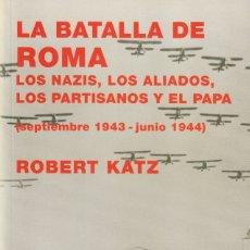 Libros: LA BATALLA DE ROMA. LOS NAZIS, LOS ALIADOS, LOS PARTISANOS Y EL PAPA DE ROBERT KATZ. Lote 178582736