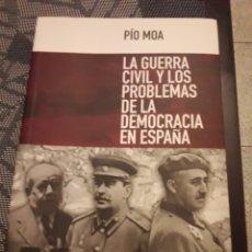 Libros: PIO MOA. LA GUERRA CIVIL Y LOS PROBLEMAS DE LA DEMOCRACIA EN ESPAÑA. EDICIÓN DE 2016. RARO. Lote 179559387