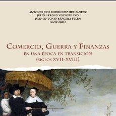 Libros: COMERCIO, GUERRA Y FINANZAS EN UNA ÉPOCA DE TRANSICIÓN S. XVII-XVIII (VV.AA.) CASTILLA 2017. Lote 182310732