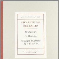 Libros: TRES REVISTAS DEL EXILIO. ATENTAMENTE, LA VERÓNICA Y ANTOLOGÍA DE ESPAÑA EN EL RECUERDO.ALTOLAGUIRRE. Lote 186041503