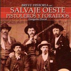 Libros: BREVE HISTORIA DEL SALVAJE OESTE PISTOLEROS Y FORAJIDOS. Lote 187204587