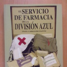 Libros: -EL SERVICIO DE FARMACIA DE LA DIVISIÓN AZUL / ÁNGEL CARRALERO DAFFÓS / 1ª EDICIÓN 2017.. Lote 187980987