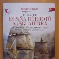 Libros: -EL DÍA QUE ESPAÑA DERROTO A INGLATERRA / PABLO VICTORIA / 2014. EDAF. Lote 187991598