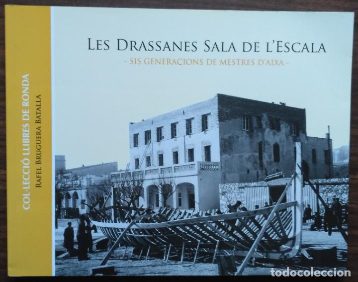 LES DRASSANES SALA DE L'ESCALA. SIS GENERACIONS DE MESTRES D'AIXA (Libros Nuevos - Historia - Historia Moderna)