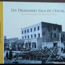 Libros: LES DRASSANES SALA DE L'ESCALA. SIS GENERACIONS DE MESTRES D'AIXA. Lote 190128622