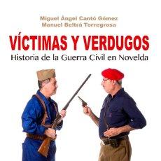 Libros: VÍCTIMAS Y VERDUGOS. HISTORIA DE LA GUERRA CIVIL EN NOVELDA. MIGUEL ÁNGEL CANTÓ - MANUEL BELTRÁ. Lote 190472821