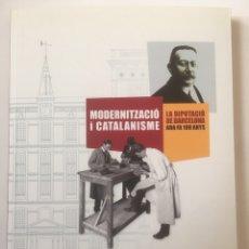 Libros: MODERNISME I CATALANISME. LA DIPUTACIÓ DE BARCELONA ARA FA 100 ANYS. Lote 190914261
