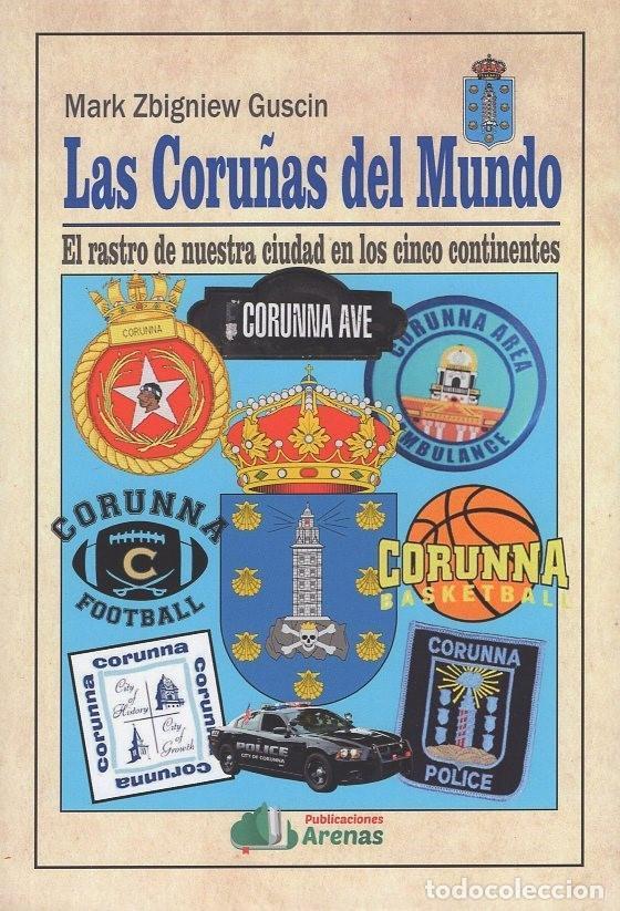 LAS CORUÑAS DEL MUNDO,MARK GUSCIN,CORUNNA EN LOS 5 CONTINENTES.PUBLICACIONES ARENAS978-84-95100-32-0 (Libros Nuevos - Historia - Historia Moderna)
