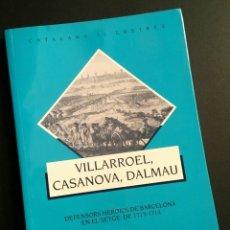 Libros: VILLARROEL, CASANOVA, DALMAU. DEFENSORS HEROICS DE BARCELONA, SETGE 1713-1714 - J.R. CARRERAS. Lote 194945781
