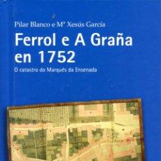 Libros: BLANCO, PILAR; GARCÍA, MARÍA XESÚS. FERROL E A GRAÑA EN 1752. FERROL: EMBORA, 2007. Lote 197339060