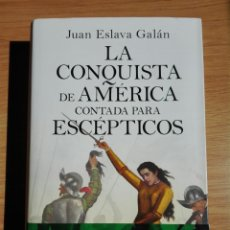 Libros: LA CONQUISTA DE AMÉRICA CONTADA PARA ESCÉPTICOS JUAN ESLAVA GALÁN. PLANETA. LIBRO NUEVO. Lote 197990348