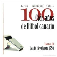 Libros: CIEN AÑOS DE FUTBOL CANARIO (1890-1992). Lote 198151290