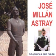 Libros: JOSE MILLAN ASTRAY, EL CORUÑES QUE FUNDO LA LEGION ESPAÑOLA, FERNANDEZ CAAMAÑO, JESÚS REIRIZ. Lote 198160943