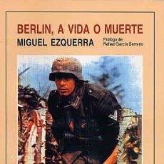 Libri: BERLIN, A VIDA O MUERTE EZQUERRA, MIGUEL 1990 GARCIA HISPAN DIVISION AZUL WAFFEN SS. Lote 218260118