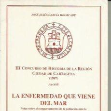 Libros: LA ENFERMEDAD QUE VIENE DEL MAR-HISTORIA REGION CIUDAD CARTAGENA-MURCIA.J.G.HOURCADE-1989-1ª EDICIO. Lote 200140603