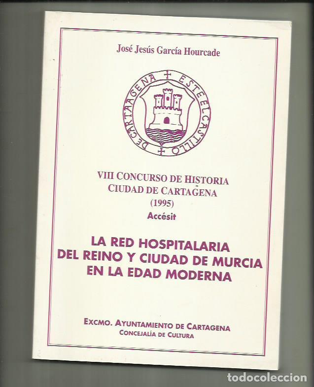 LIBRO LA RED HOSPITALARIA DEL REINO Y CIUDAD DE MURCIA EN LA EDAD MODERNA. JOSÉ JESÚS GARCÍA HOURC (Libros Nuevos - Historia - Historia Moderna)