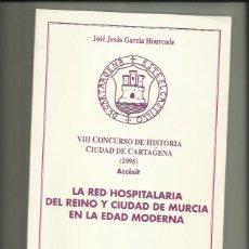 Libros: LIBRO LA RED HOSPITALARIA DEL REINO Y CIUDAD DE MURCIA EN LA EDAD MODERNA. JOSÉ JESÚS GARCÍA HOURC. Lote 200143537