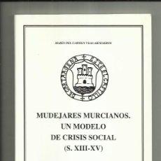 Libros: MUDEJARES MURCIANOS UN MODELO DE CRISIS SOCIAL (S.XIII-XV) MARIA DEL CARMEN VEAS ARTESEROS. Lote 200144463