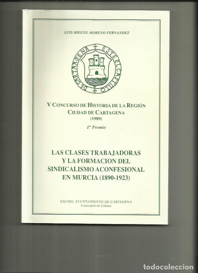 LAS CLASES TRABAJADORAS Y LA FORMACIÓN DEL SINDICALISMO ACONFESIONAL EN MURCIA, 1890-1923. CARTAGE (Libros Nuevos - Historia - Historia Moderna)