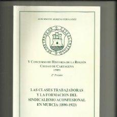 Libros: LAS CLASES TRABAJADORAS Y LA FORMACIÓN DEL SINDICALISMO ACONFESIONAL EN MURCIA, 1890-1923. CARTAGE. Lote 200150242