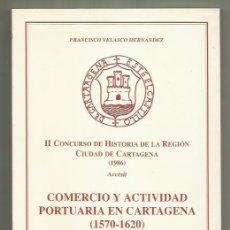 Libros: LIBRO COMERCIO Y ACTIVIDAD PORTUARIA 1570-1620 EN CARTAGENA VELASCO HERNÁNDEZ, FRANCISCO . Lote 200156395