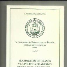 Libros: LIBRO EL COMERCIO DE GRANOS Y LA POLÍTICA DE ABASTOS EN UNA CIUDAD PORTUARIA, CARTAGENA 1690-1760. Lote 200154396