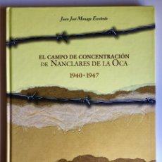 Libri: EL CAMPO DE CONCENTRACIÓN DE NANCLARES DE LA OCA 1940-1947 LIBRO DE JUAN JOSÉ MONAGO ESCOBEDO. Lote 202557395
